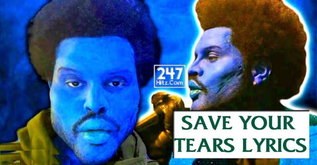 The Weeknd – Save Your Tears Lyrics